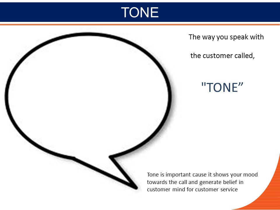 TONE The way you speak with the customer called, TONE