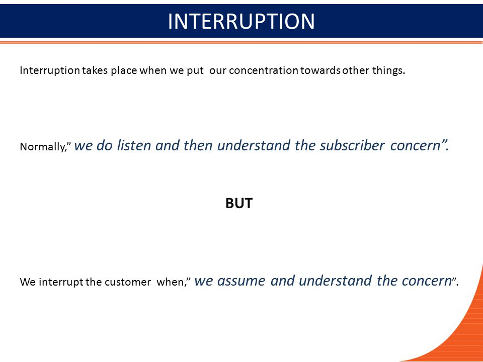 INTERRUPTION Interruption takes place when we put our concentration towards other things.