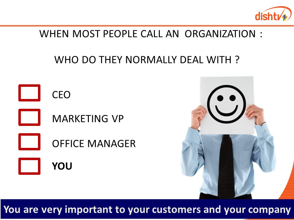 You are very important to your customers and your company