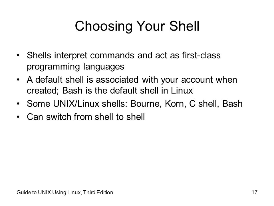 Choosing Your Shell Shells interpret commands and act as first-class programming languages.