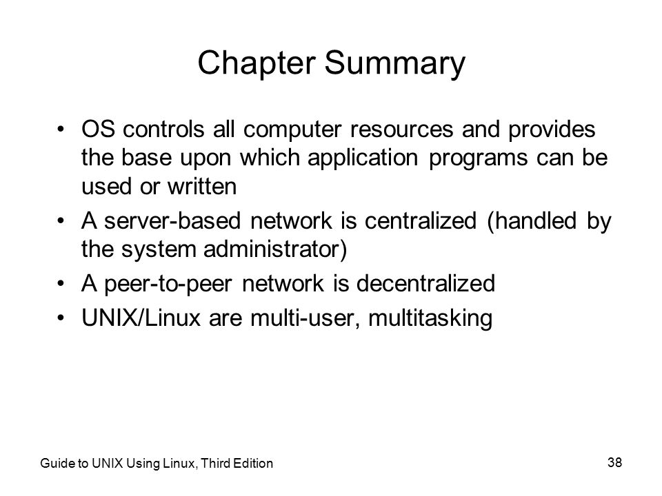 Chapter Summary OS controls all computer resources and provides the base upon which application programs can be used or written.
