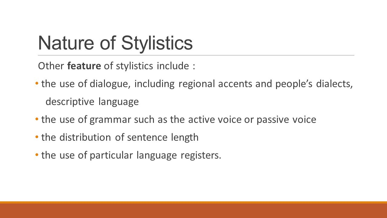 Nature of Stylistics Other feature of stylistics include :