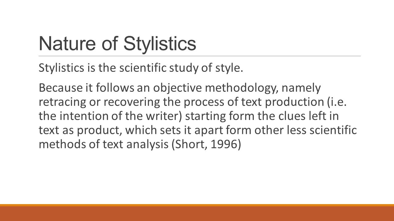 Nature of Stylistics Stylistics is the scientific study of style.