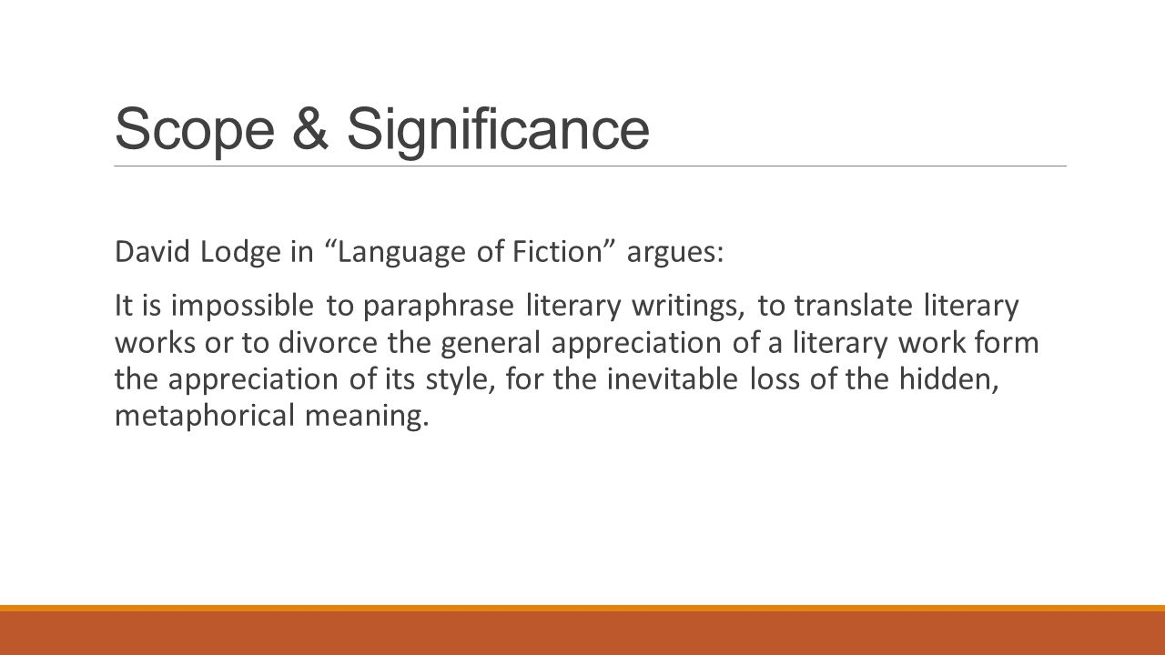 Scope & Significance David Lodge in Language of Fiction argues: