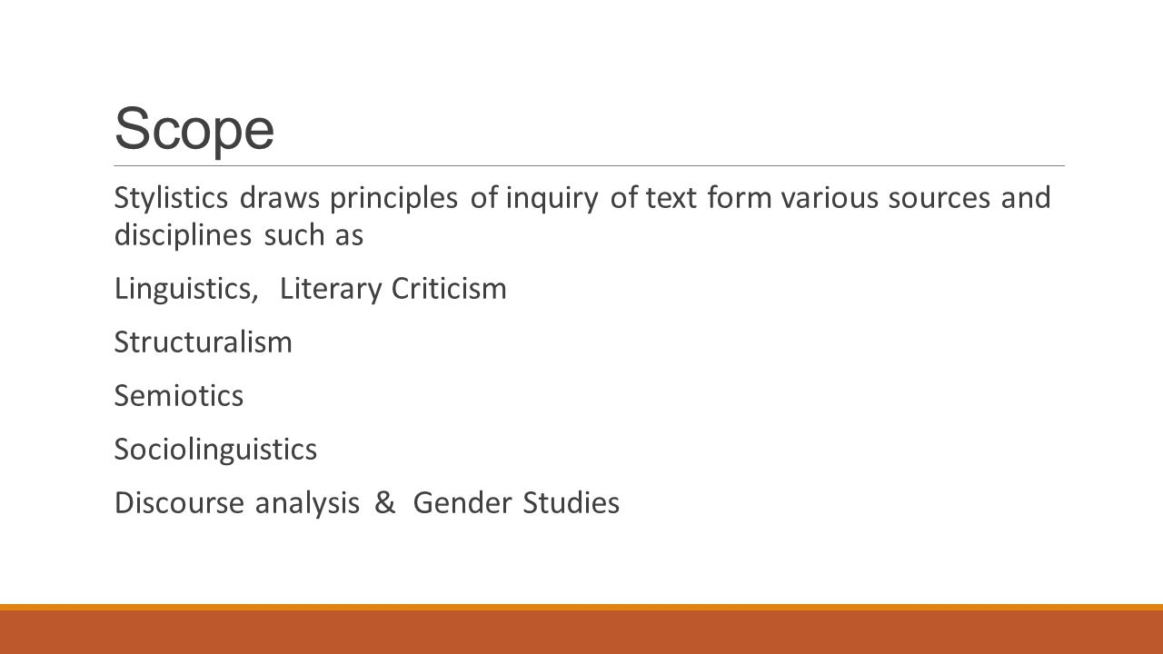 Scope Stylistics draws principles of inquiry of text form various sources and disciplines such as.