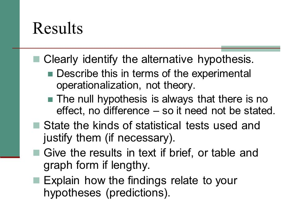 Results Clearly identify the alternative hypothesis.