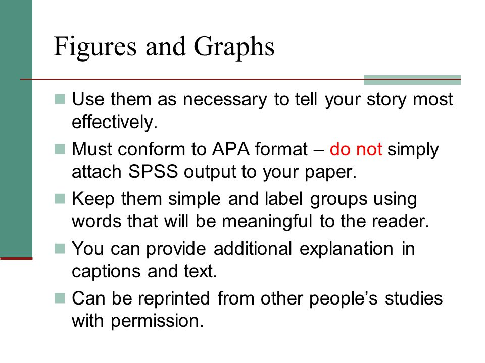 Figures and Graphs Use them as necessary to tell your story most effectively.