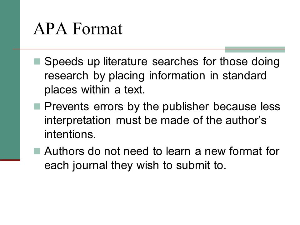 APA Format Speeds up literature searches for those doing research by placing information in standard places within a text.