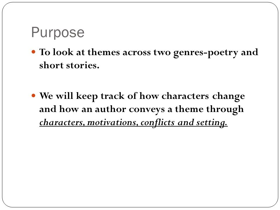 Purpose To look at themes across two genres-poetry and short stories.