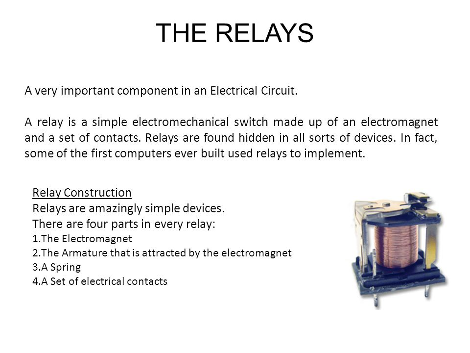 THE RELAYS A very important component in an Electrical Circuit.