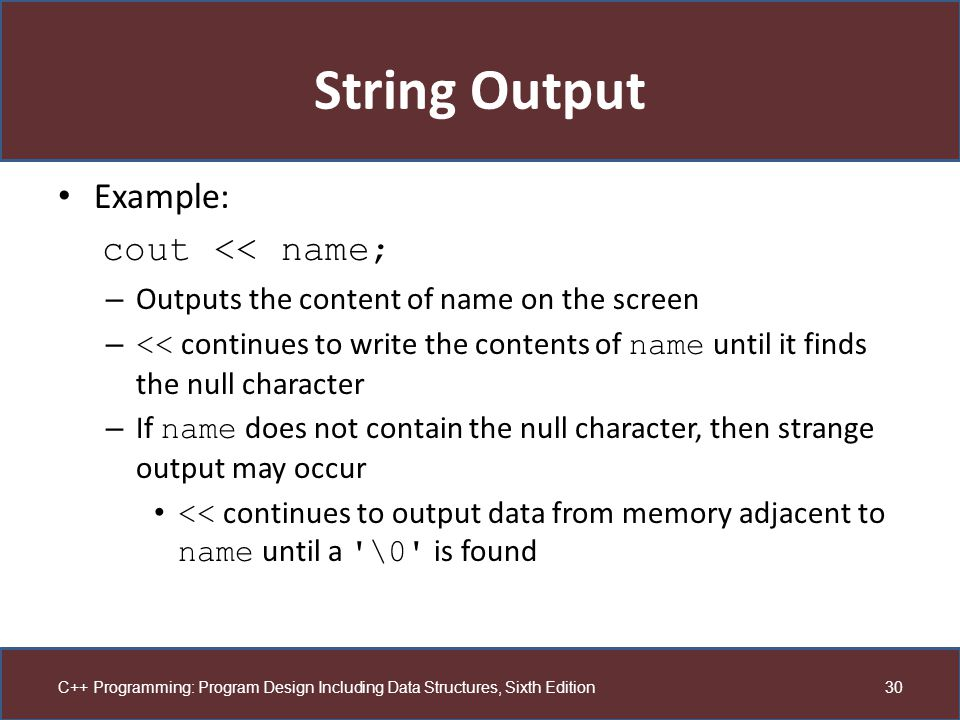 String Output Example: cout << name;