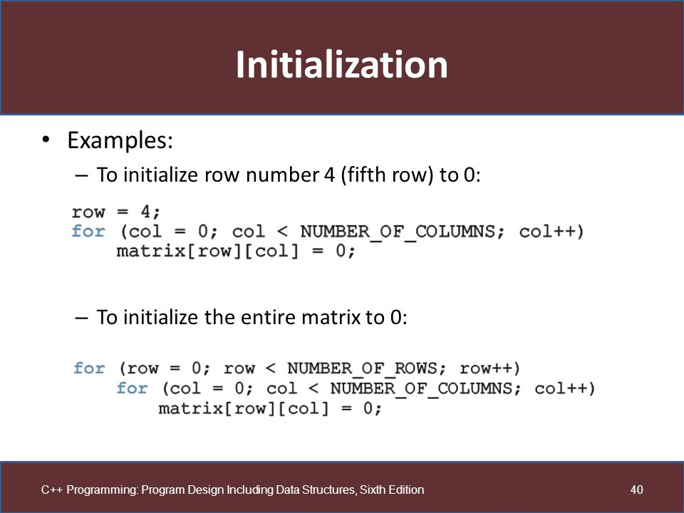 Initialization Examples: To initialize row number 4 (fifth row) to 0: