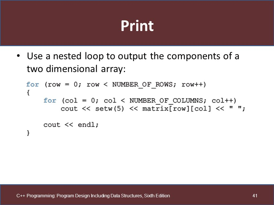 Print Use a nested loop to output the components of a two dimensional array: