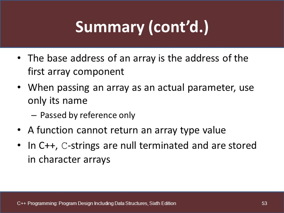 Summary (cont'd.) The base address of an array is the address of the first array component.
