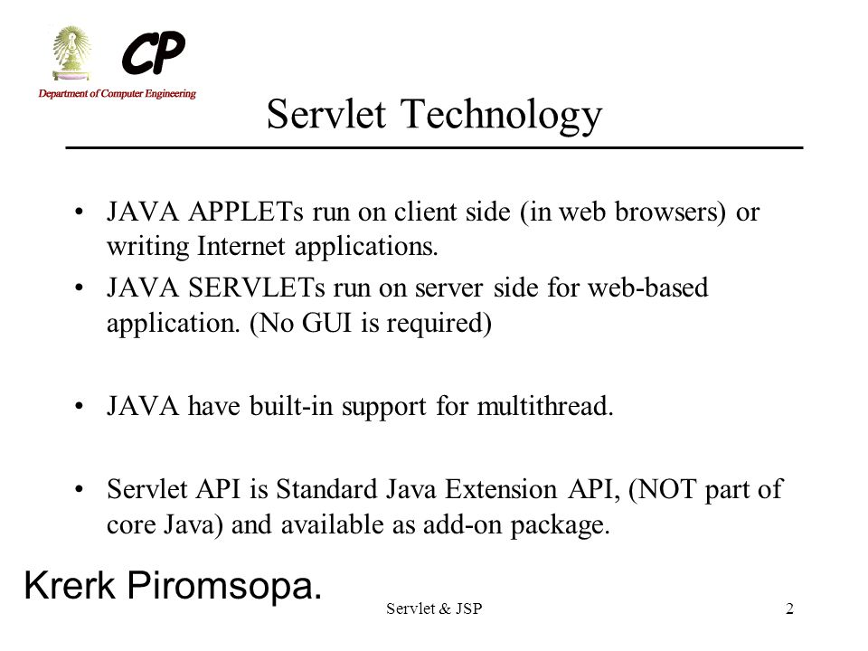 Servlet Technology JAVA APPLETs run on client side (in web browsers) or writing Internet applications.