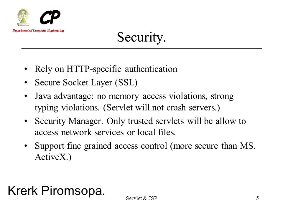 Security. Rely on HTTP-specific authentication