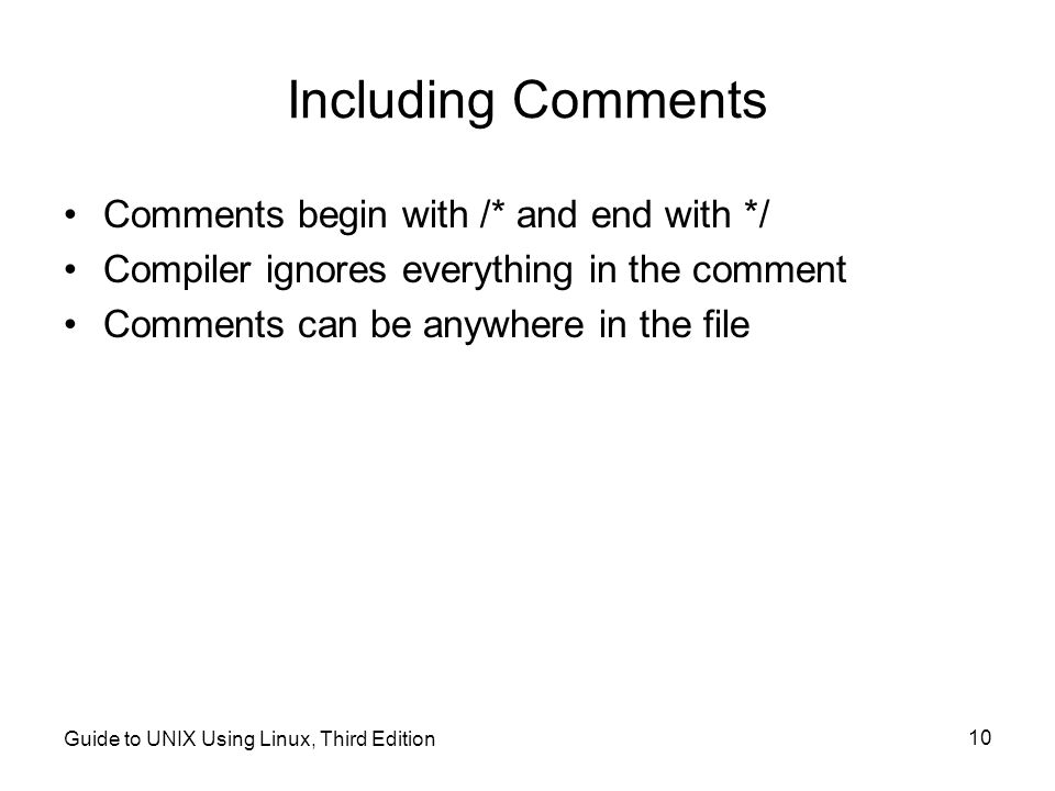 Including Comments Comments begin with /* and end with */
