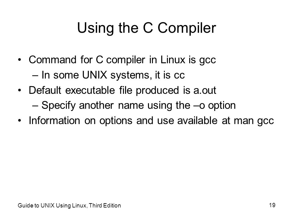 Using the C Compiler Command for C compiler in Linux is gcc
