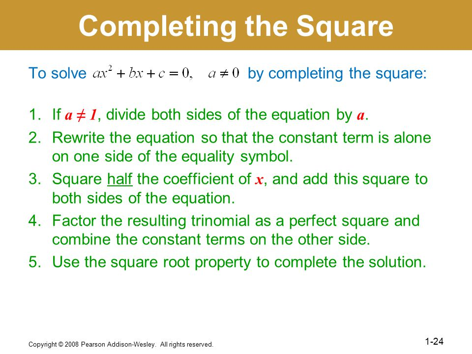 Completing the Square To solve by completing the square: