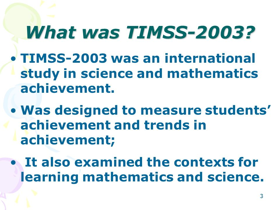 What was TIMSS-2003 TIMSS-2003 was an international study in science and mathematics achievement.