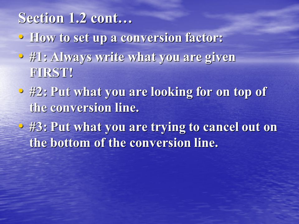 Section 1.2 cont… How to set up a conversion factor: