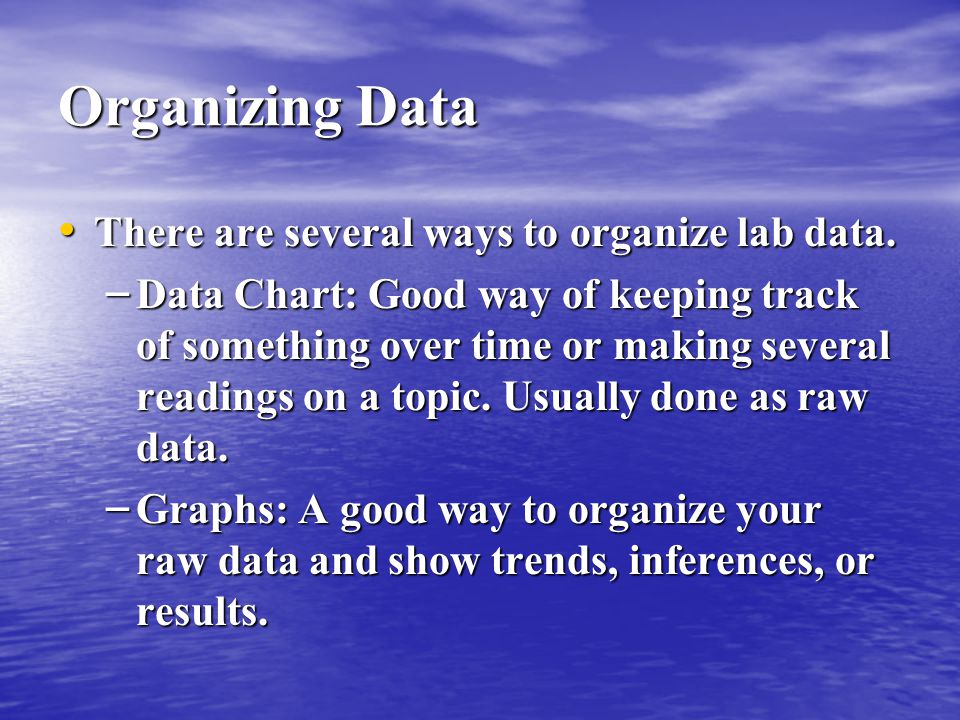 Organizing Data There are several ways to organize lab data.