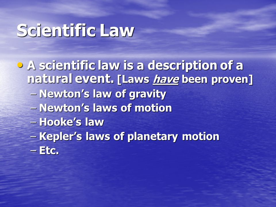 Scientific Law A scientific law is a description of a natural event. [Laws have been proven] Newton's law of gravity.
