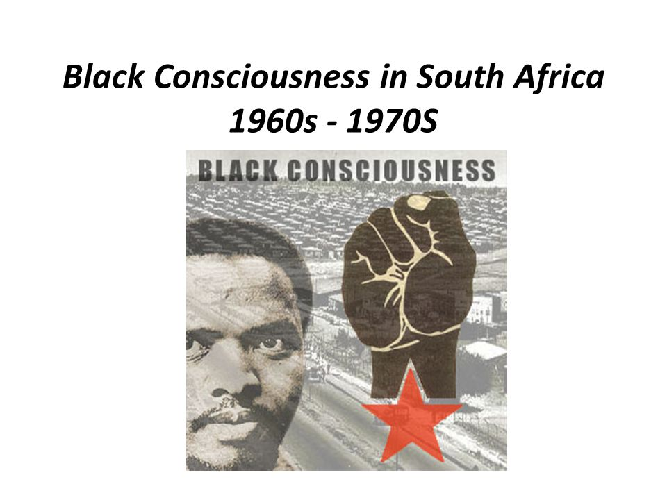 Black Consciousness in South Africa 1960s S