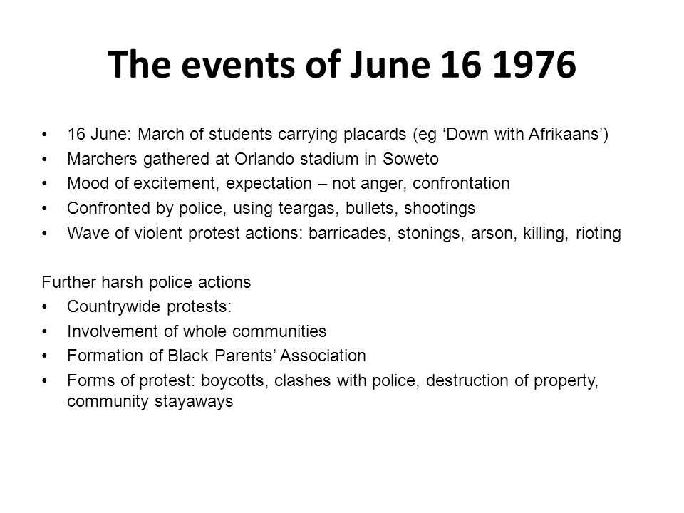The events of June 16 1976 16 June: March of students carrying placards (eg 'Down with Afrikaans') Marchers gathered at Orlando stadium in Soweto.