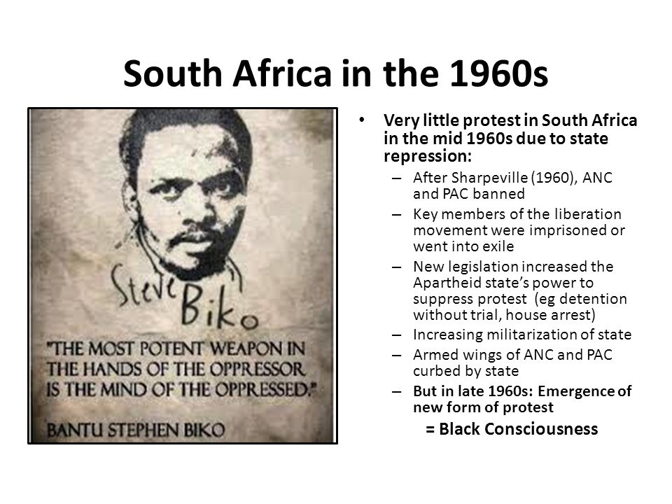 South Africa in the 1960s Very little protest in South Africa in the mid 1960s due to state repression: