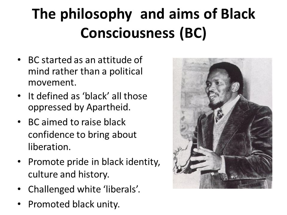 The philosophy and aims of Black Consciousness (BC)