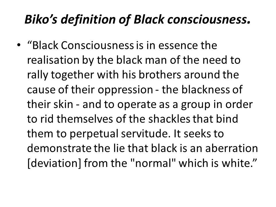 Biko's definition of Black consciousness.