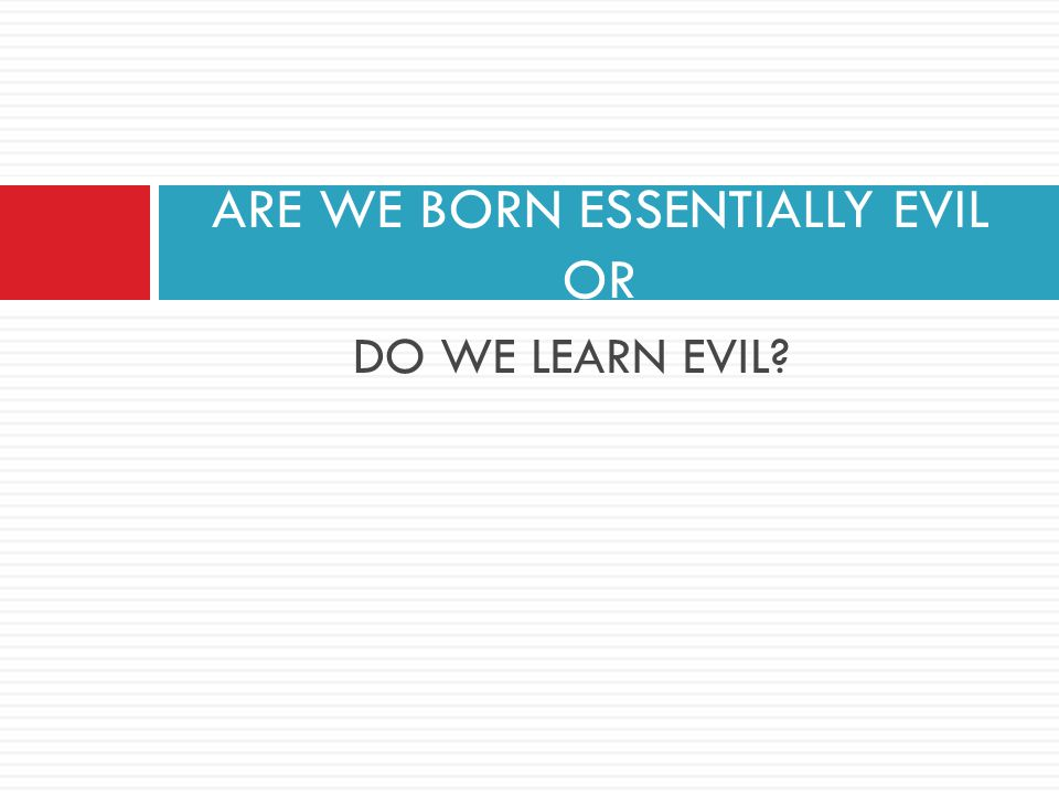 Are people born evil essay