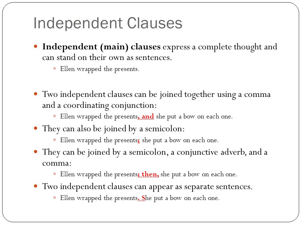 Independent Clauses Independent (main) clauses express a complete thought and can stand on their own as sentences.