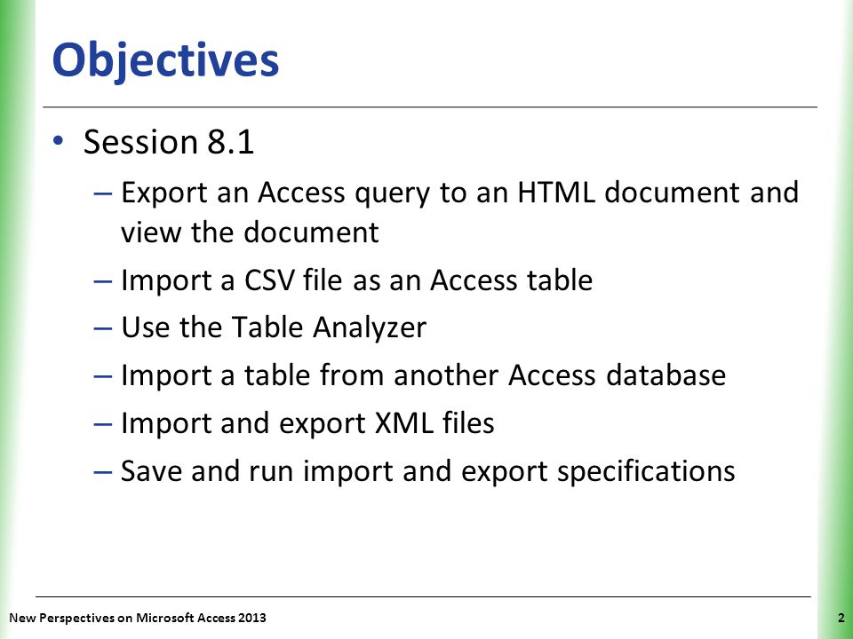 Objectives Session 8.1. Export an Access query to an HTML document and view the document. Import a CSV file as an Access table.