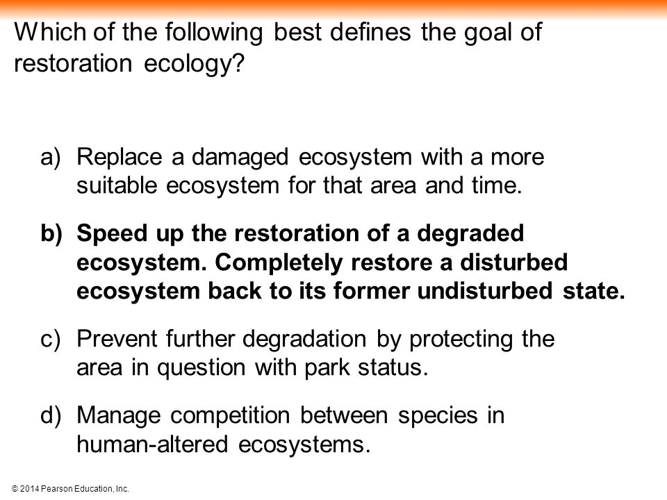 Which of the following best defines the goal of restoration ecology