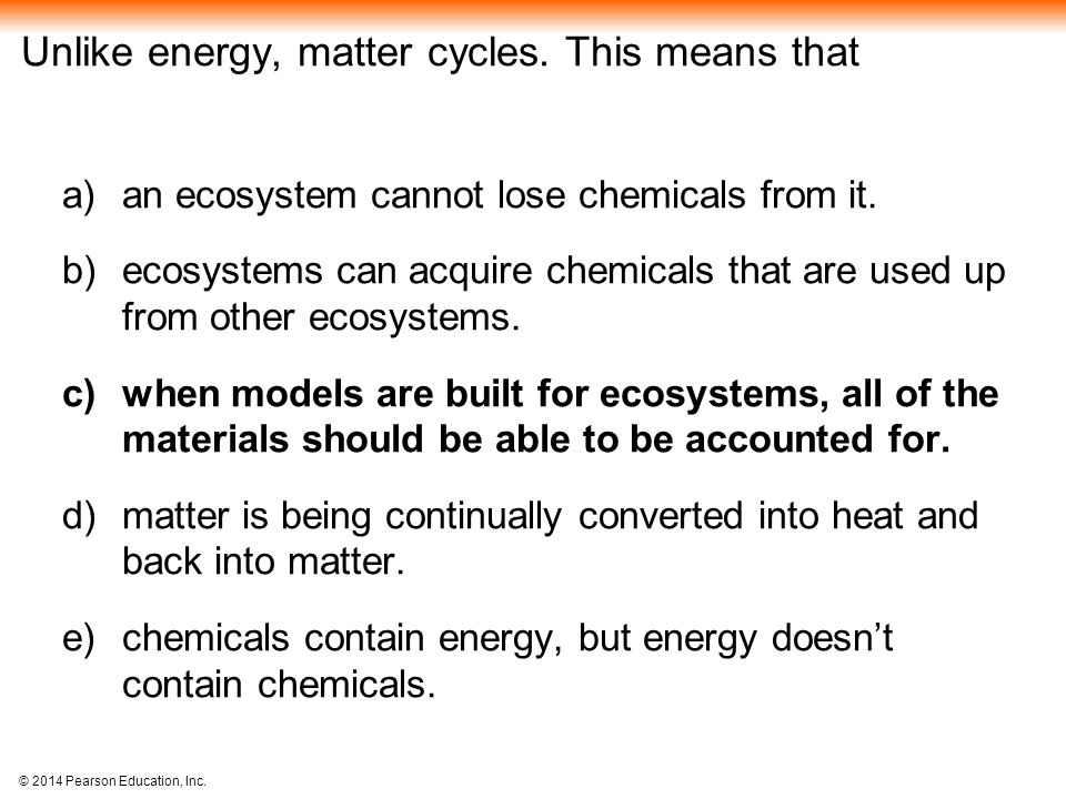 Unlike energy, matter cycles. This means that