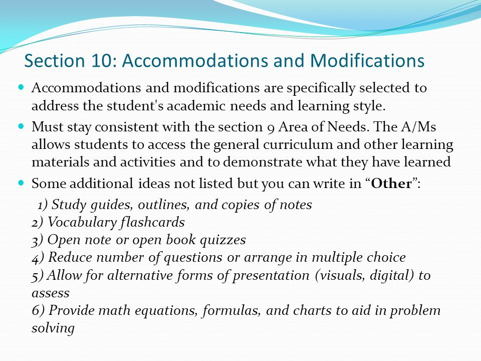 curriculum access for students with low incidence Curriculum modifications such as changes in content, outcomes, or levels of complexity adaptations to the physical structure of the classroom accommodations (eg, sending work home, tutoring) to help students make up missed work pair students with limited stamina with another student, give shorter assignments, more time to finish special.