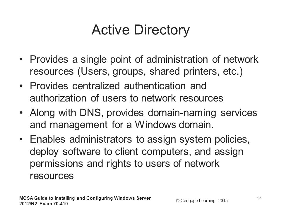 Active Directory Provides a single point of administration of network resources (Users, groups, shared printers, etc.)