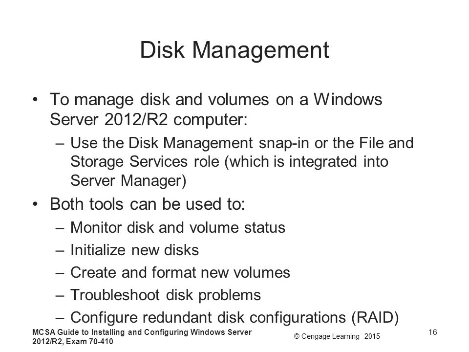 Disk Management To manage disk and volumes on a Windows Server 2012/R2 computer: