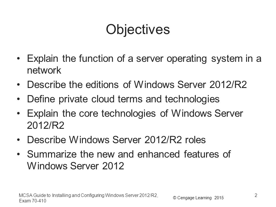 Objectives Explain the function of a server operating system in a network. Describe the editions of Windows Server 2012/R2.