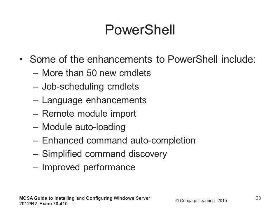 PowerShell Some of the enhancements to PowerShell include: