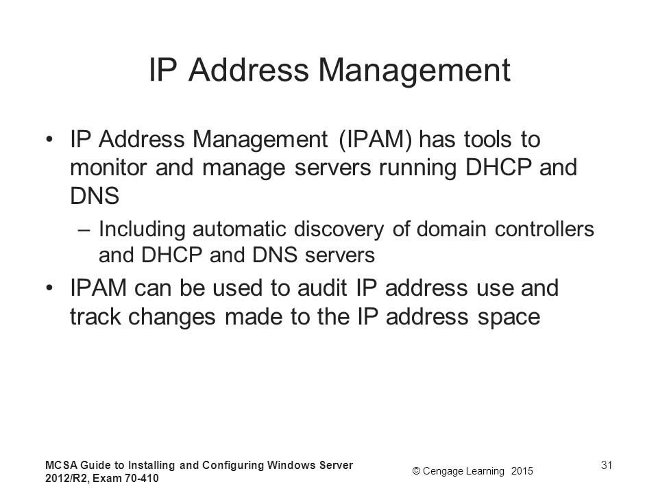 IP Address Management IP Address Management (IPAM) has tools to monitor and manage servers running DHCP and DNS.