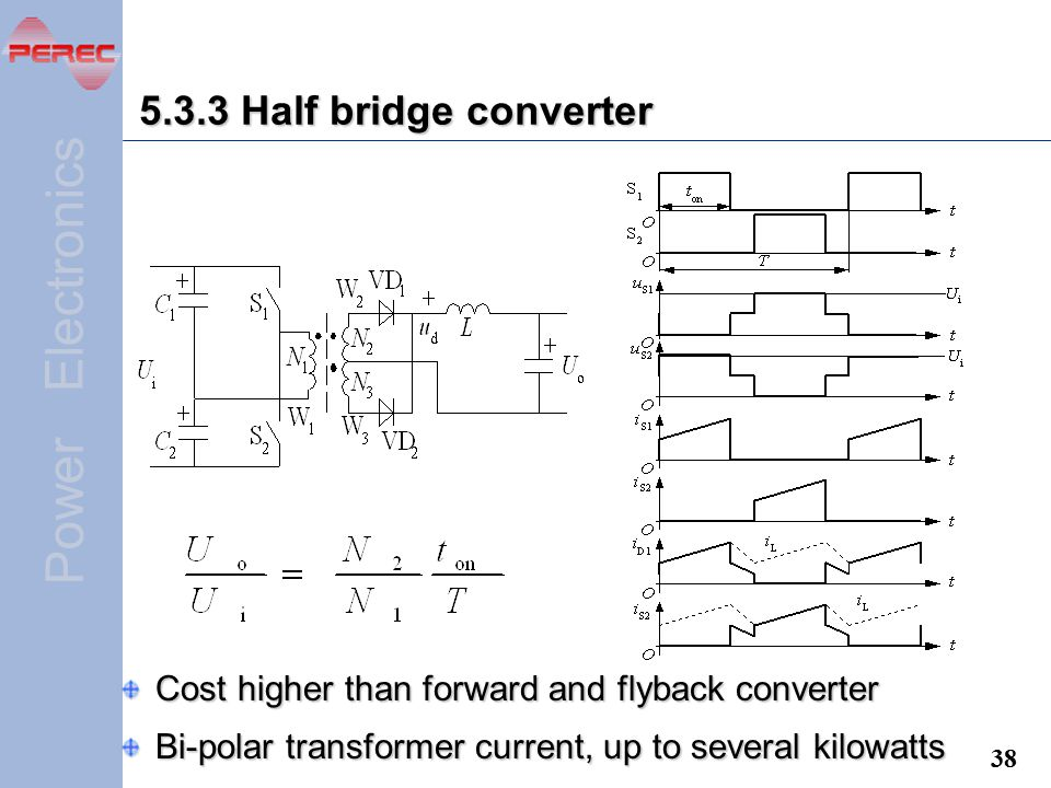5.3.3 Half bridge converter Cost higher than forward and flyback converter.