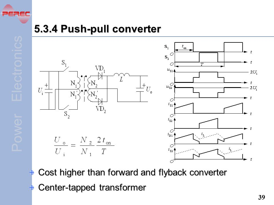 5.3.4 Push-pull converter Cost higher than forward and flyback converter Center-tapped transformer