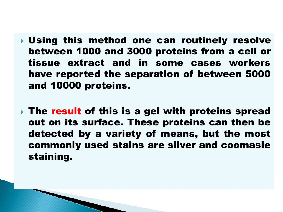 Using this method one can routinely resolve between 1000 and 3000 proteins from a cell or tissue extract and in some cases workers have reported the separation of between 5000 and proteins.