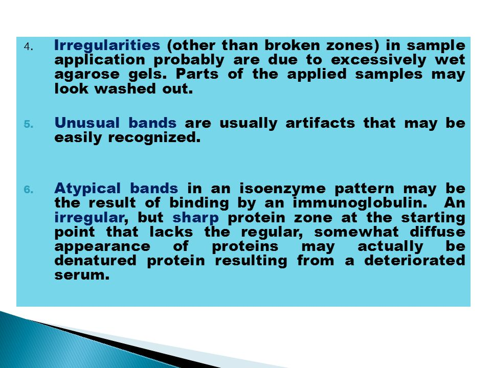 Unusual bands are usually artifacts that may be easily recognized.