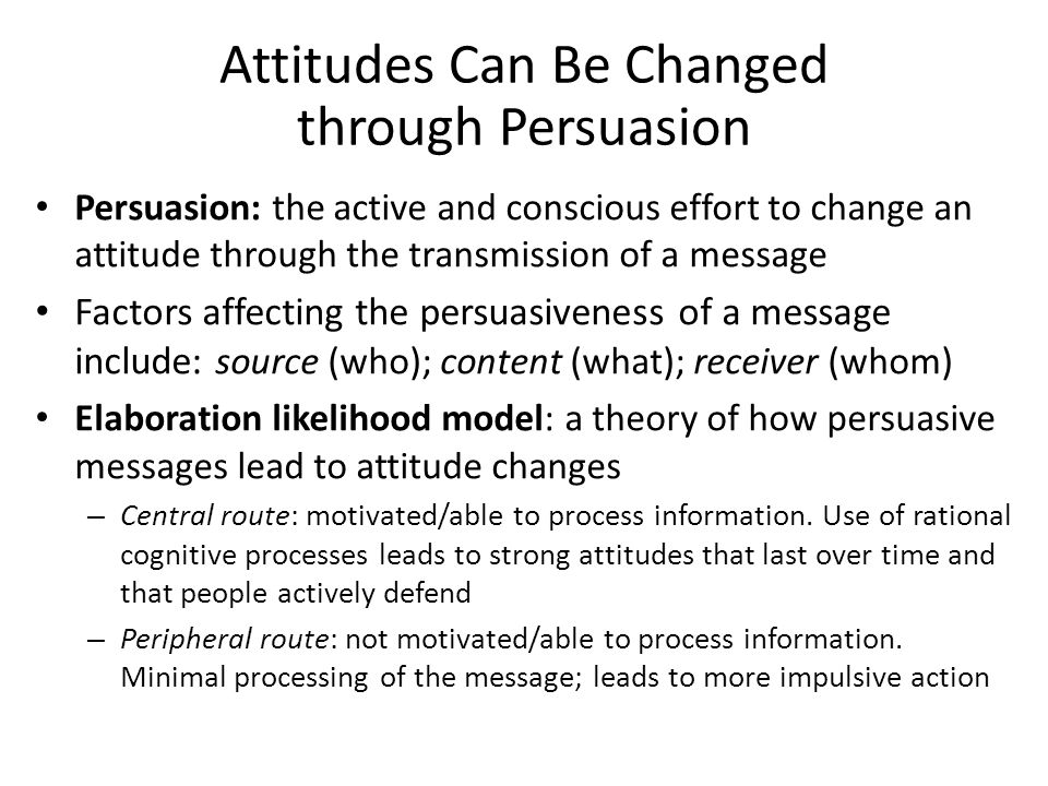persuasion attitude change and message Sometimes we think hard about a message, especially when it is relevant to us,  but  process models of persuasion incorporate both ways the attitude change.