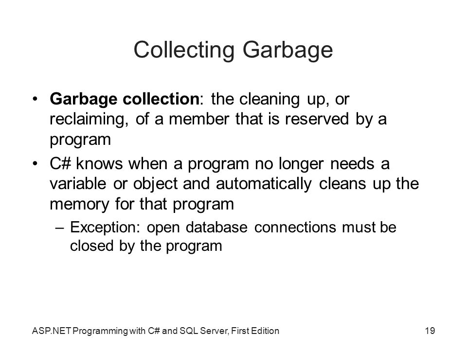 Collecting Garbage Garbage collection: the cleaning up, or reclaiming, of a member that is reserved by a program.