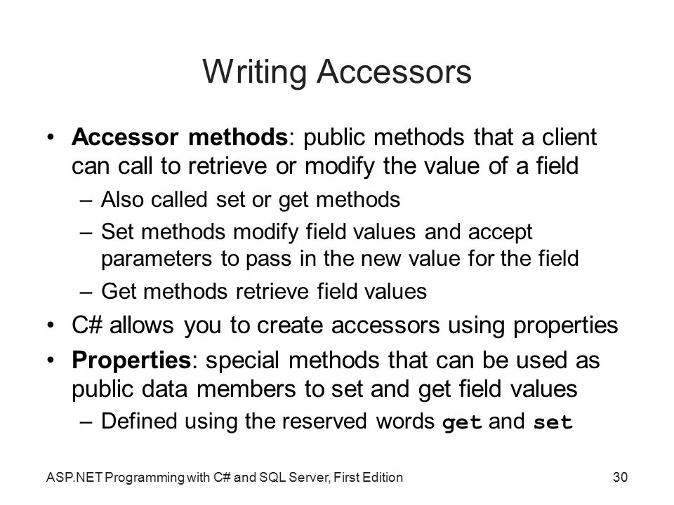 Writing Accessors Accessor methods: public methods that a client can call to retrieve or modify the value of a field.